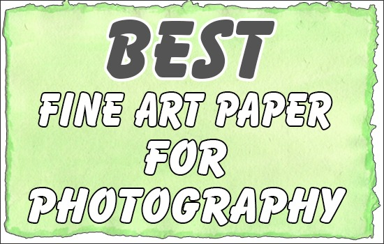 Best Fine Art Paper For Photography
