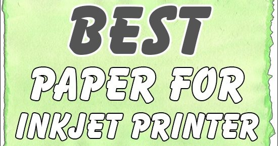 Best Paper For Inkjet Printer