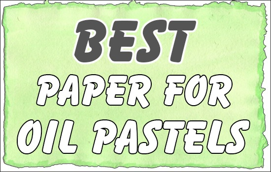 Best Paper For Oil Pastels