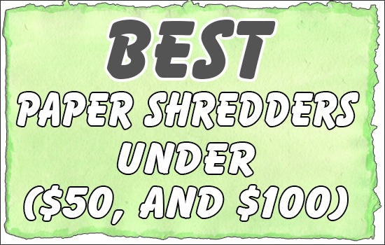 Best Paper Shredders Under ($50, and $100)