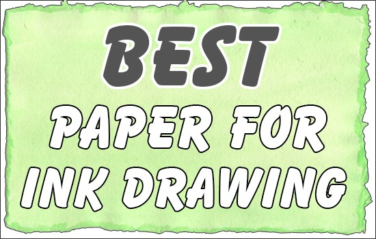 Best Paper For Ink Drawing
