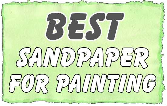 Best Sandpaper For Painting