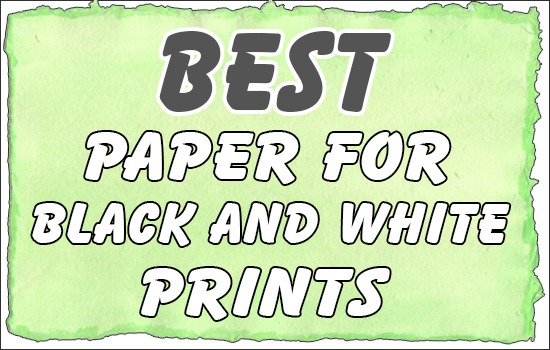 Best Paper for Black and White Prints