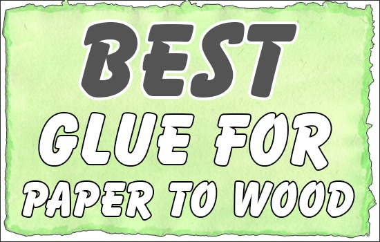 Best Glue For Paper To Wood
